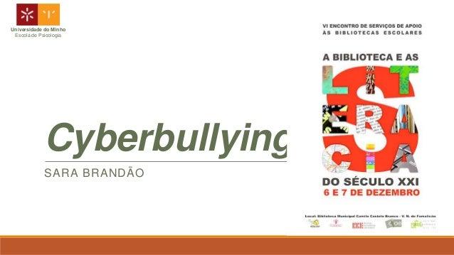 Universidade do Minho Escola de Psicologia  Cyberbullying SARA BRANDÃO