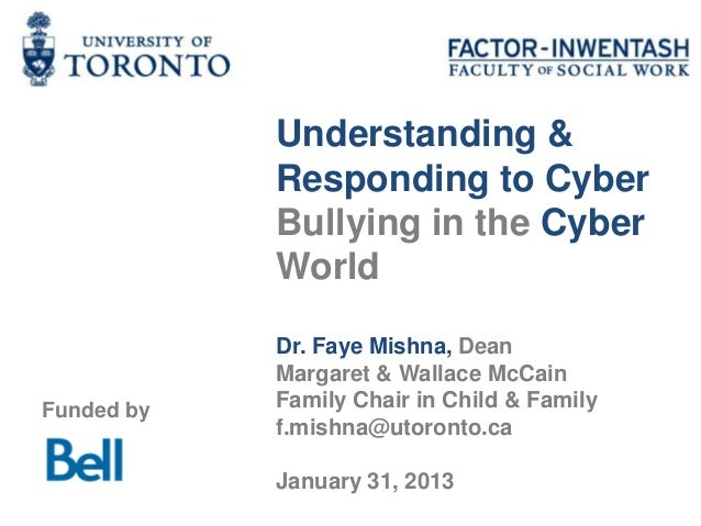 Understanding &            Responding to Cyber            Bullying in the Cyber            World            Dr. Faye Mishn...