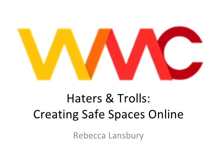 Haters & Trolls:Creating Safe Spaces Online       Rebecca Lansbury