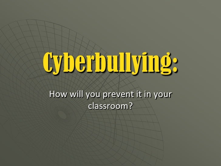 Cyberbullying:<br />How will you prevent it in your classroom?<br />