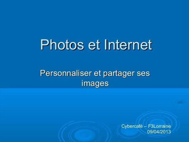 Photos et InternetPersonnaliser et partager ses          images                     Cybercafé – F3Lorraine                ...