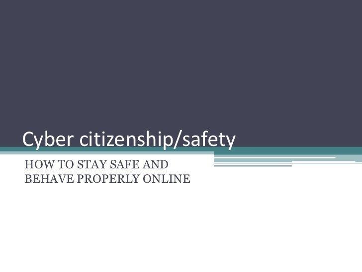 Cyber citizenship/safetyHOW TO STAY SAFE ANDBEHAVE PROPERLY ONLINE