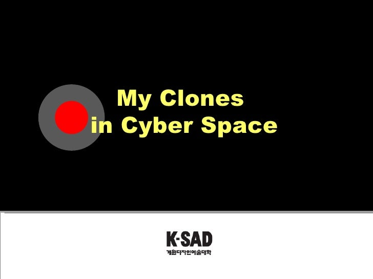 My Clones  in Cyber Space