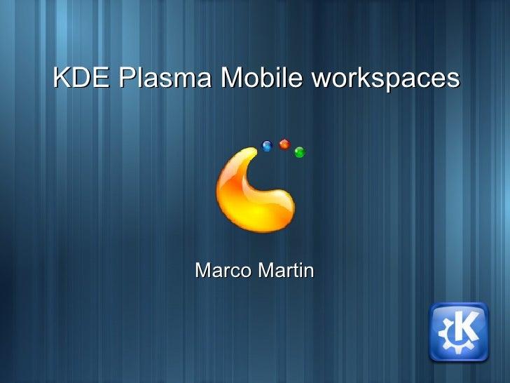 KDE Plasma Mobile workspaces              Marco Martin