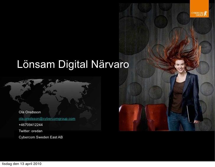 Lönsam Digital Närvaro              Ola Oredsson           ola.oredsson@cybercomgroup.com           +46709412244          ...