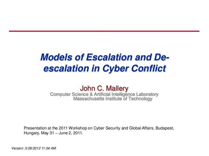 Models of Escalation and De-                 escalation in Cyber Conflict                                     John C. Mall...