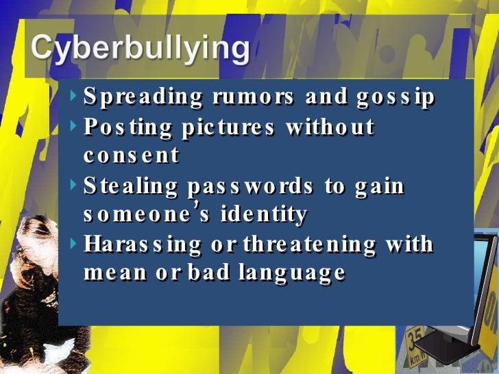 <ul><li>Spreading rumors and gossip </li></ul><ul><li>Posting pictures without consent </li></ul><ul><li>Stealing password...