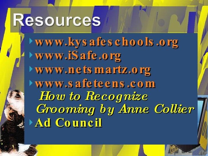 <ul><li>www.kysafeschools.org </li></ul><ul><li>www.iSafe.org </li></ul><ul><li>www.netsmartz.org </li></ul><ul><li>www.sa...