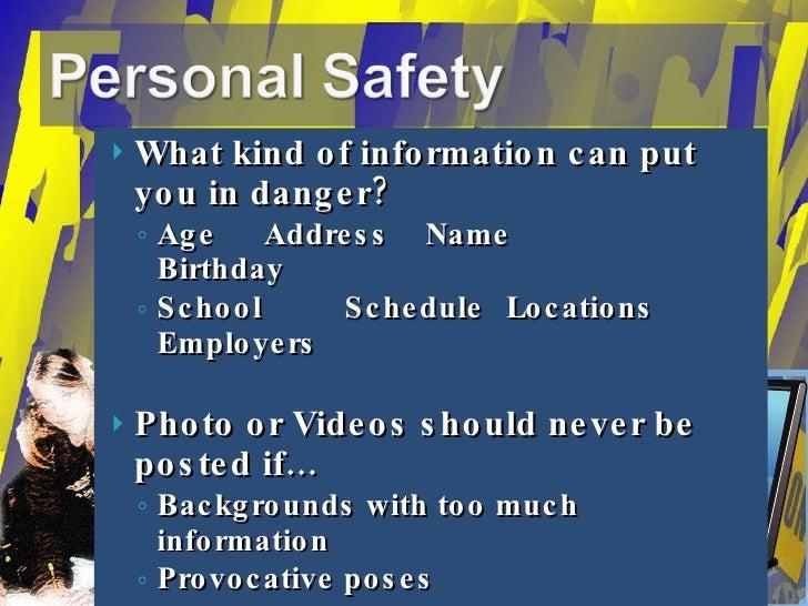 <ul><li>What kind of information can put you in danger? </li></ul><ul><ul><li>Age Address Name Birthday </li></ul></ul><ul...