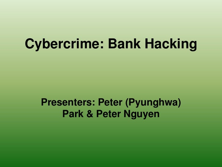 Cybercrime: Bank Hacking<br />Presenters: Peter (Pyunghwa) Park & Peter Nguyen<br />