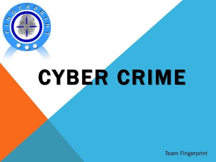 CYBER CRIME         Team Fingerprint
