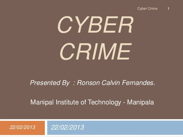 Cyber Crime   1                CYBER                CRIME       Presented By : Ronson Calvin Fernandes.        Manipal Ins...