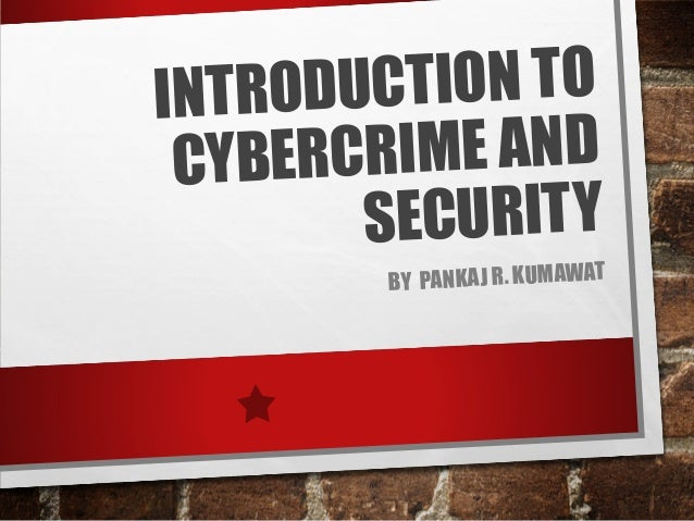 INTRODUCTION TO CYBERCRIME AND SECURITY BY PANKAJ R. KUMAWAT