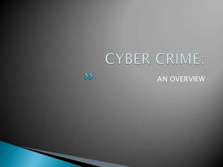 CYBER CRIME:<br />AN OVERVIEW<br />