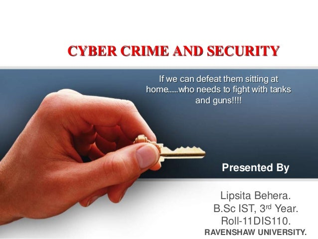 CYBER CRIME AND SECURITY If we can defeat them sitting at home……who needs to fight with tanks and guns!!!!  Presented By L...
