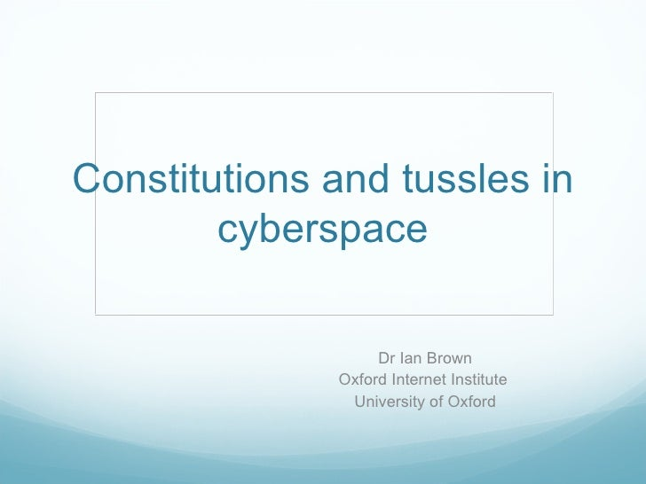 Constitutions and tussles in cyberspace Dr Ian Brown Oxford Internet Institute  University of Oxford