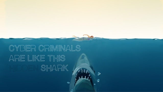 CYBER CRIMINALS ARE LIKE THIS HIDDEN SHARK