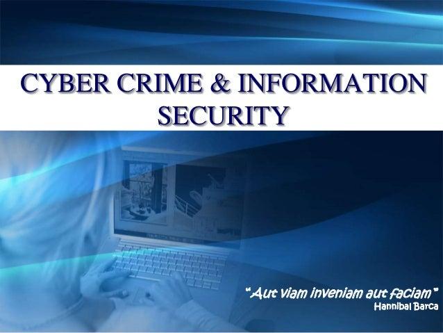 "CYBER CRIME & INFORMATION  ""Aut viam inveniam aut faciam ""  Hannibal Barca  SECURITY"