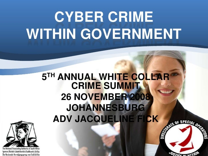 CYBER CRIME WITHIN GOVERNMENT   5TH ANNUAL WHITE COLLAR         CRIME SUMMIT       26 NOVEMBER 2008        JOHANNESBURG   ...