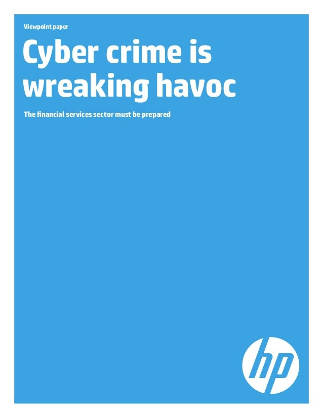 Viewpoint paper Cyber crime is wreaking havoc The financial services sector must be prepared