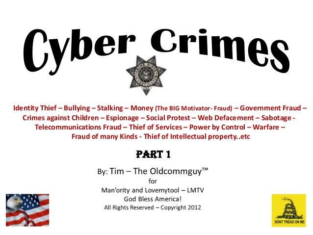 Identity Thief – Bullying – Stalking – Money (The BIG Motivator- Fraud) – Government Fraud –   Crimes against Children – E...