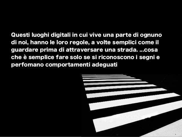Questi luoghi digitali in cui vive una parte di ognuno di noi, hanno le loro regole, a volte semplici come il guardare pri...