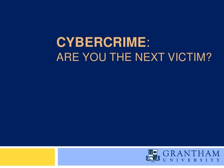 CYBERCRIME:ARE YOU THE NEXT VICTIM?