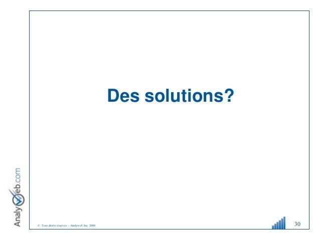 © Tous droits réservés – Analyweb Inc. 2008 Des solutions? 30