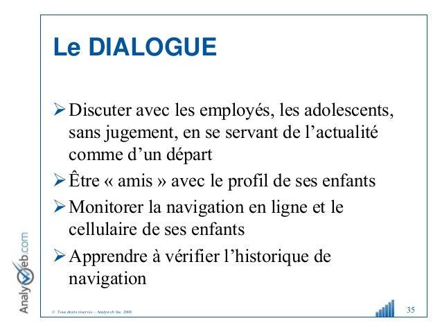 © Tous droits réservés – Analyweb Inc. 2008 Le DIALOGUE Discuter avec les employés, les adolescents, sans jugement, en se...