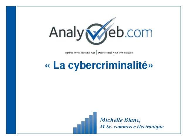 Optimisez vos stratégies web  Double-check your web strategies « La cybercriminalité» Michelle Blanc, M.Sc. commerce élect...