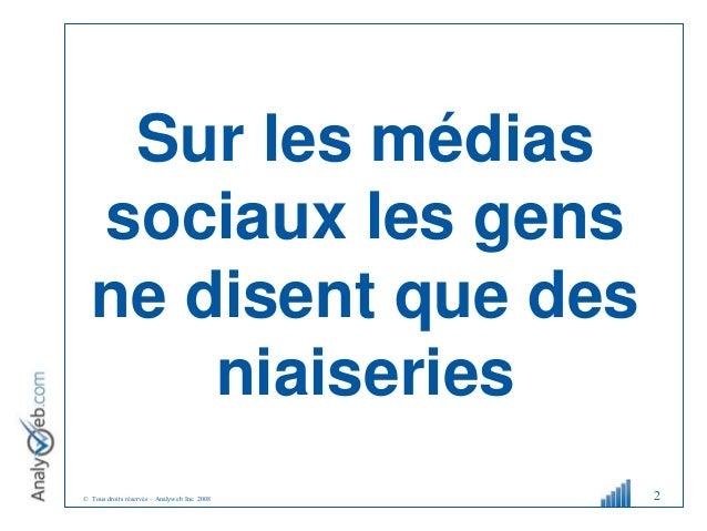 © Tous droits réservés – Analyweb Inc. 2008 Sur les médias sociaux les gens ne disent que des niaiseries 2