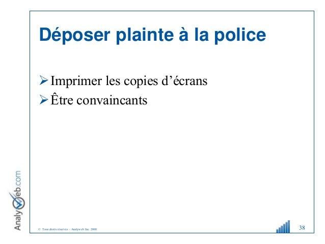 © Tous droits réservés – Analyweb Inc. 2008 Déposer plainte à la police Imprimer les copies d'écrans Être convaincants 38