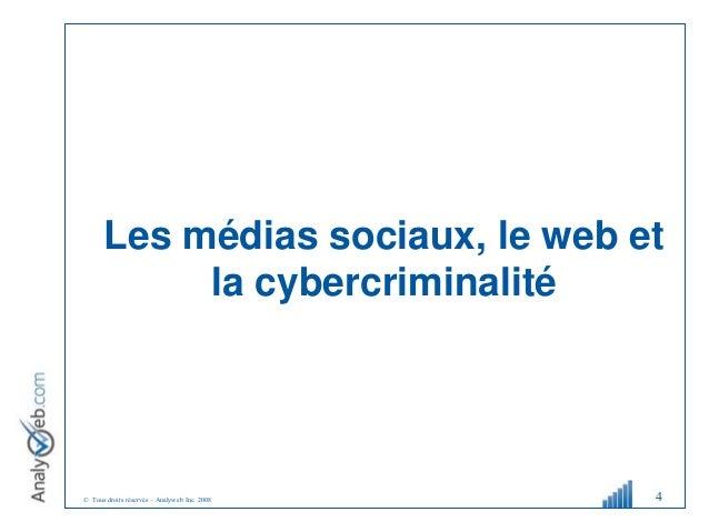 © Tous droits réservés – Analyweb Inc. 2008 Les médias sociaux, le web et la cybercriminalité 4