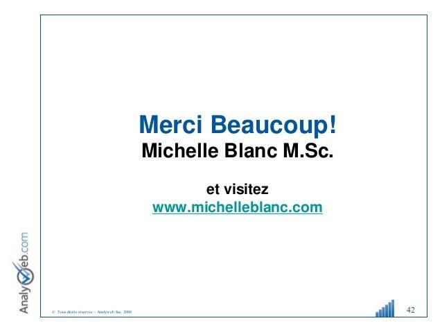 © Tous droits réservés – Analyweb Inc. 2008 42 Merci Beaucoup! Michelle Blanc M.Sc. et visitez www.michelleblanc.com