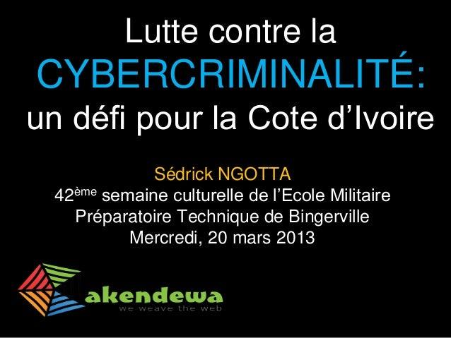 Lutte contre la CYBERCRIMINALITÉ: un défi pour la Cote d'Ivoire  Sédrick NGOTTA  42ème semaine culturelle de l'Ecole Milit...