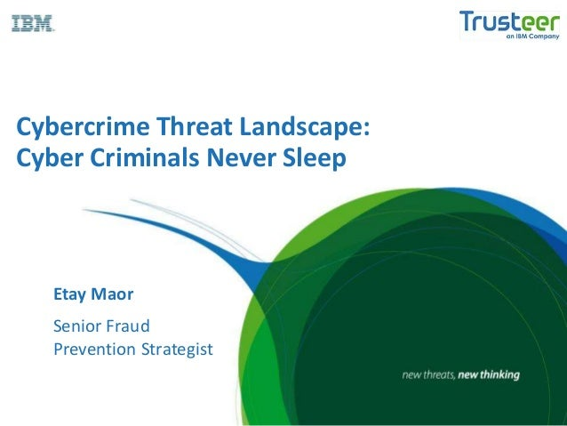 Cybercrime Threat Landscape: Cyber Criminals Never Sleep Etay Maor Senior Fraud Prevention Strategist