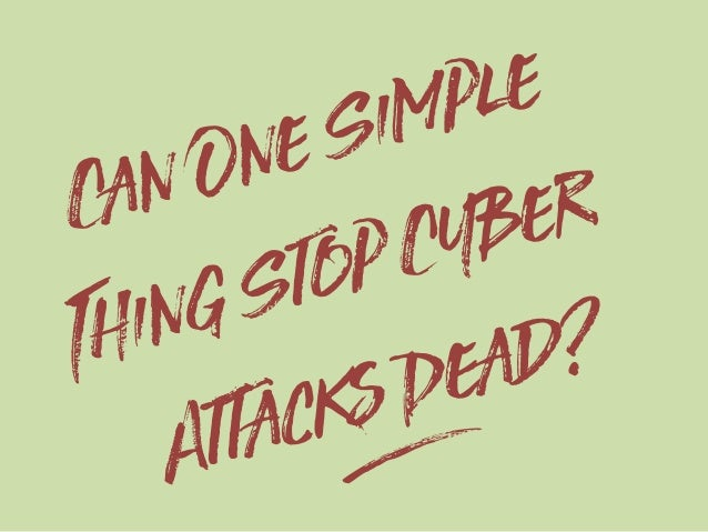 Can One Simple Thing Stop Cyber Attacks Dead? g