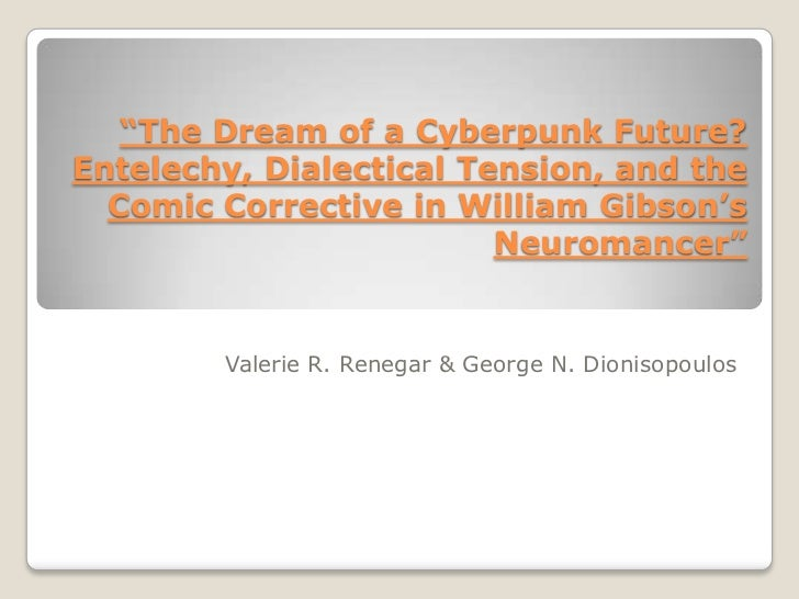 """""""The Dream of a Cyberpunk Future?Entelechy, Dialectical Tension, and the  Comic Corrective in William Gibson's            ..."""