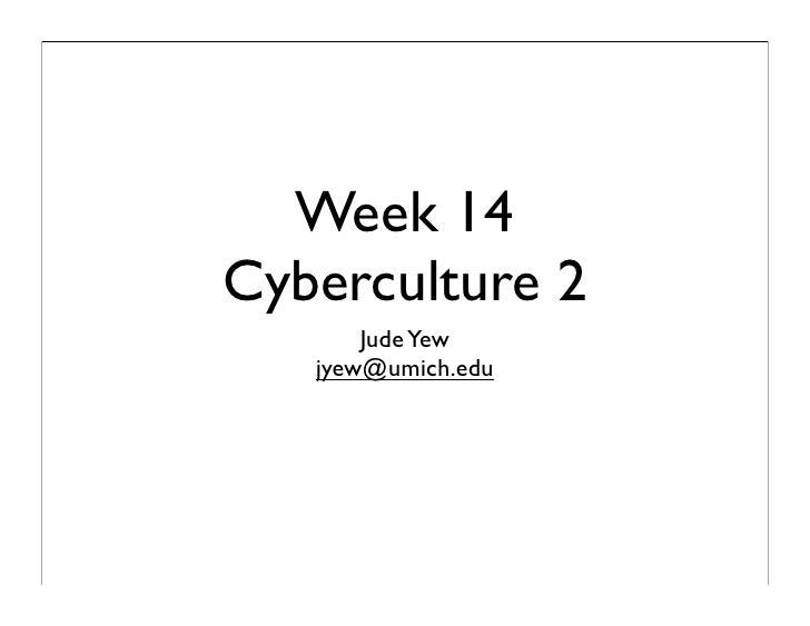 Week 14 Cyberculture 2        Jude Yew    jyew@umich.edu