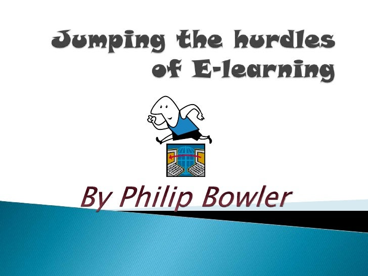 Jumping the hurdles of E-learning<br />By Philip Bowler<br />