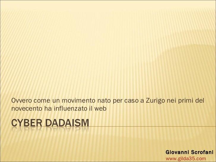 Ovvero come un movimento nato per caso a Zurigo nei primi del novecento ha influenzato il web Giovanni Scrofani www.gilda3...