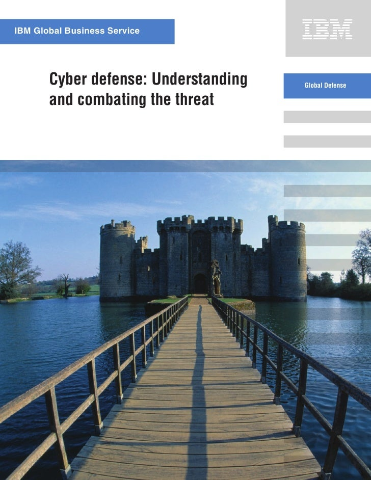 IBM Global Business Service            Cyber defense: Understanding   Global Defense         and combating the threat