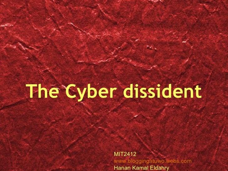 The Cyber dissident MIT2412 www.bloggingatuwo.webs.com Hanan Kamal Eldahry