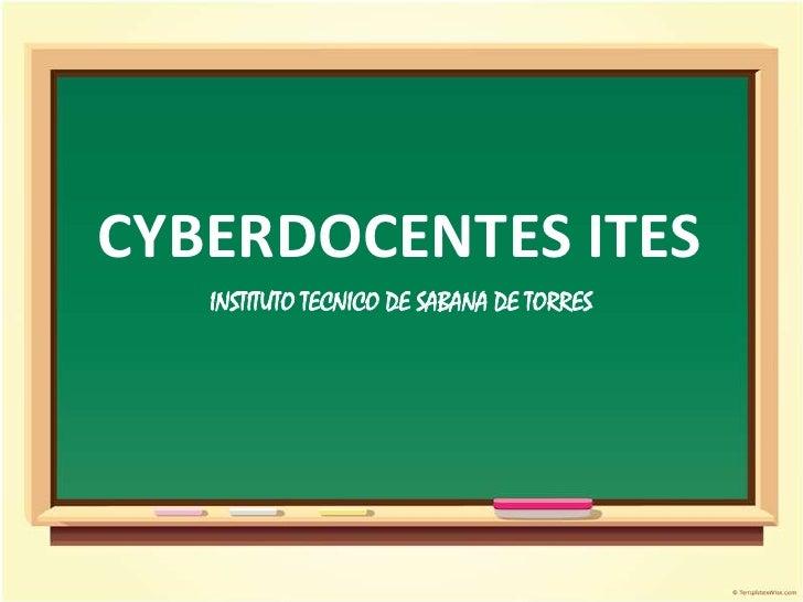 CYBERDOCENTES ITES<br />INSTITUTO TECNICO DE SABANA DE TORRES<br />