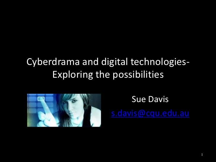 Cyberdrama and digital technologies-     Exploring the possibilities                       Sue Davis                  s.da...