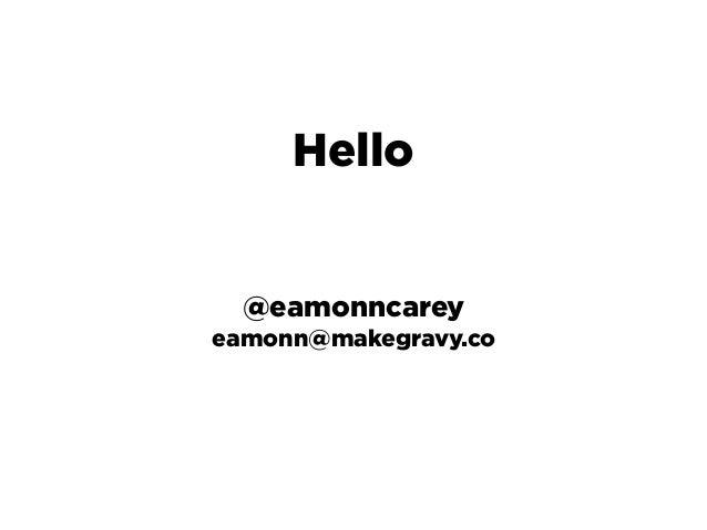 eamonn.carey@mhpc.com @eamonncarey Hello @eamonncarey eamonn@makegravy.co