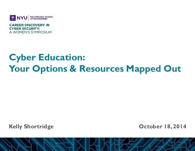 Cyber Education: Your Options & Resources Mapped Out  Kelly Shortridge  October 18, 2014