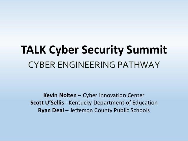 TALK Cyber Security Summit Kevin Nolten – Cyber Innovation Center Scott U'Sellis - Kentucky Department of Education Ryan D...