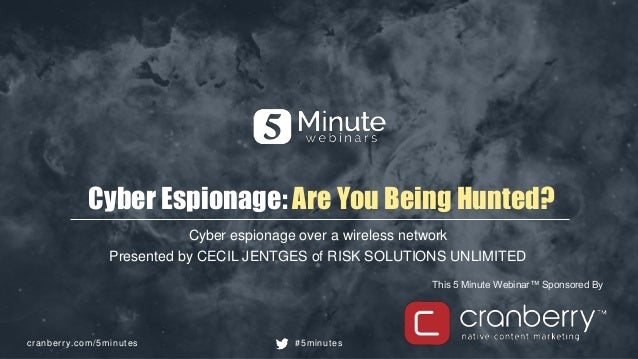 cranberry.com/5minutes #5minutes This 5 Minute Webinar™ Sponsored By Cyber Espionage: Are You Being Hunted? Cyber espionag...