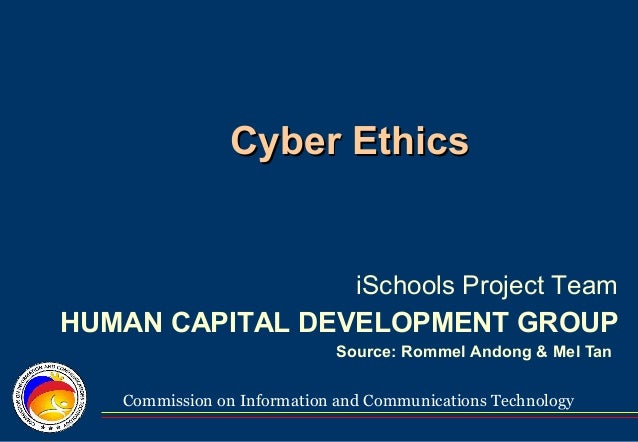Commission on Information and Communications Technology Cyber EthicsCyber Ethics Source: Rommel Andong & Mel Tan iSchools ...